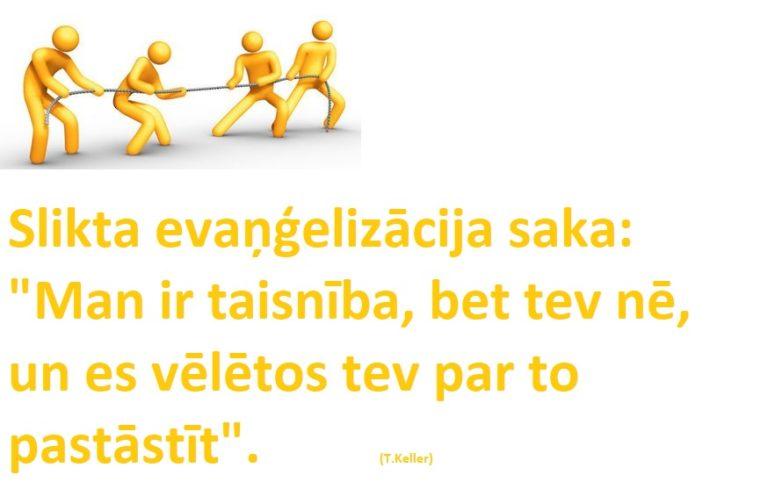 """Slikta evaņģelizācija saka: """"Man ir taisnība, bet tev nē, un es vēlētos tev par to pastāstīt""""."""