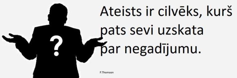 Ateists ir cilvēks, kurš pats sevi uzskata par negadījumu.